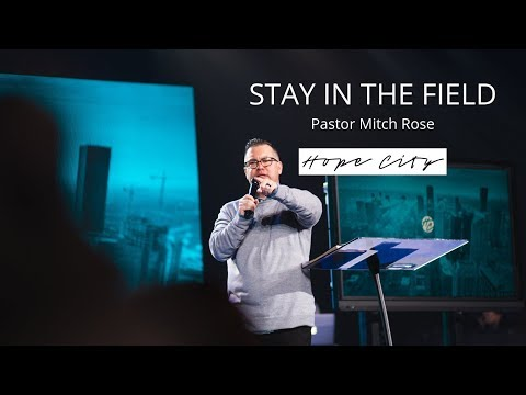Stay In The Field | Pastor Mitch Rose