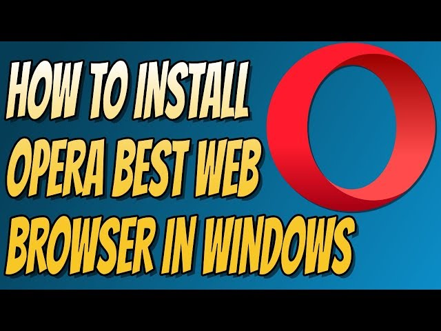 How To Install Opera The Best Windows Web Browser | Built-In Ad Blocker, Battery Saver & Free VPN