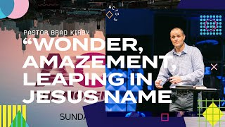Wonder, Amazement, Leaping In Jesus Name- Acts 3 - Pastor Brad Kirby
