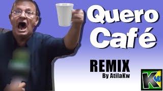 Quero café - AtilaKw Remix
