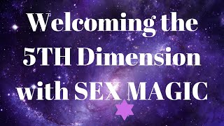 Welcoming the 5th DIMENSION with sex magic- Luna Ora