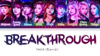 TWICE Breakthrough 트와이스 トゥワイス Breakthrough Color Coded Lyrics Kan Rom Eng 가사