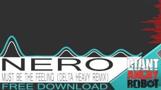 Nero - Must Be The Feeling (Delta Heavy Remix) [Free Download]