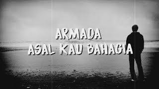 Armada - Asal Kau Bahagia ( Lirik / Lyric Video )