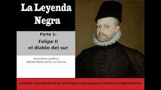 Felipe II, el diablo del sur   La Leyenda Negra I