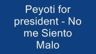 peyoti for president - no me siento malo