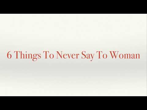 6 Things A Man Should Never Say To A Woman