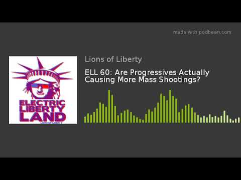ELL 60: Are Progressives Actually Causing More Mass Shootings?