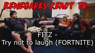 Renegades React to... FITZ - Try not to laugh (FORTNITE)