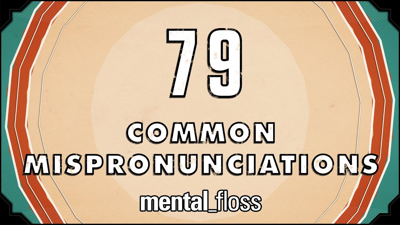 79 Common Mispronunciations - mental_floss on YouTube (Ep. 21)