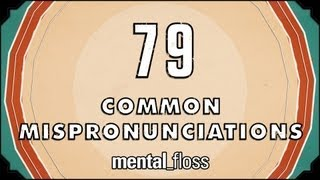 Repeat youtube video 79 Common Mispronunciations - mental_floss on YouTube (Ep. 21)