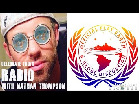 Official Flat Earth & Globe Discussion Founder NATHAN THOMPSON Joins Celebrate Truth Radio thumbnail