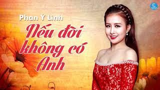 Nếu Đời Không Có Anh - Phan Ý Linh (Audio Official)