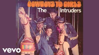The Intruders - Cowboys to Girls (Audio)
