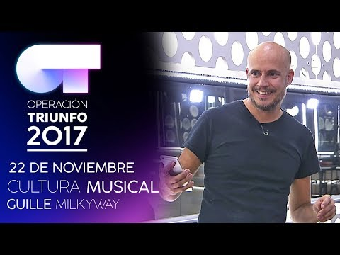 Cultura musical con Guille Milkyway (22 NOV) | OT 2017
