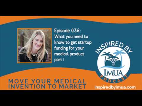 036 What you need to know to get startup funding for your medical product part I