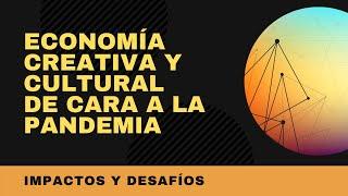 #HablemosDeEsto - Economía Creativa y Cultural de cara a la pandemia. Impactos y Desafíos.