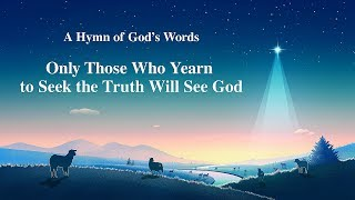 "2019 Gospel Song With Lyrics | ""Only Those Who Yearn to Seek the Truth Will See God"""