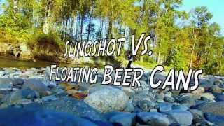 Slingshot Vs. Down-River Floating Beer Cans