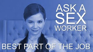 Ask a Sex Worker - What is the Best Part of your Job?