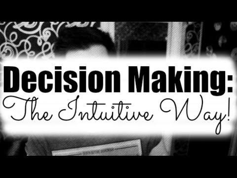 Decision Making: The Intuitive Way