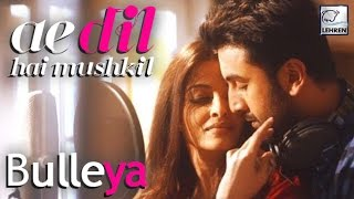 Bulleya Official Song  Ae Dil Hai Mushkil  Aishwarya Rai  Ranbir Kapoor  Lehrentv