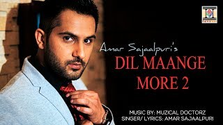 DIL MAANGE MORE 2 - AMAR SAJAALPURI FT. MUZICAL DOCTORZ