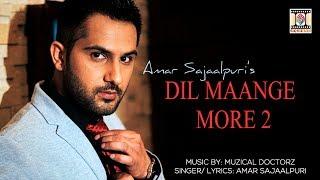 dil maange more 2 amar sajaalpuri ft muzical doctorz