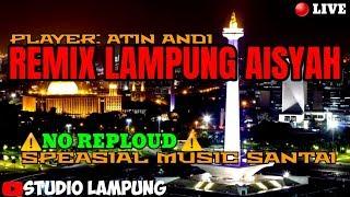 🔴 REMIX LAMPUNG AISYAH TERBARU 2020  ARRANGER ATIN ANDI