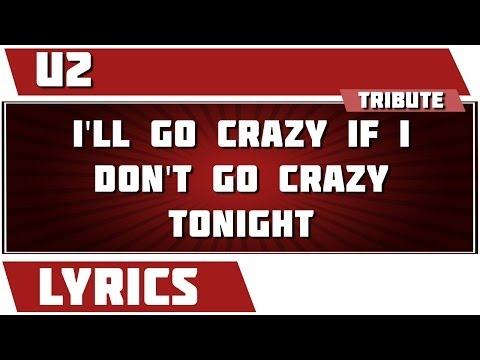 I'll Go Crazy If I Don't Go Crazy Tonight - U2 tribute - Lyrics