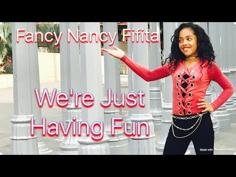 WE'RE JUST HAVING FUN - Fancy Nancy Fifita original (11yrs old)