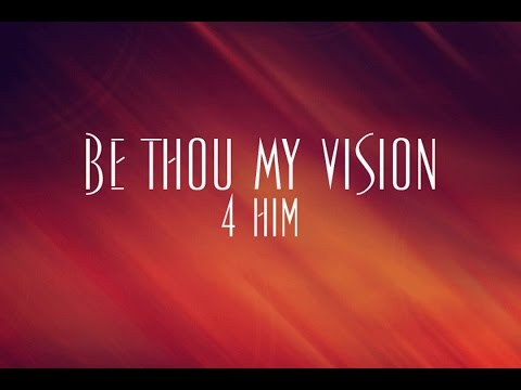 Be Thou My Vision - 4 Him