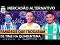 Mercadão Alternativo da Quarentena: jogadores famosos nas divisões inferiores | UD LISTAS
