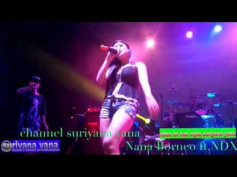 JOS!! Nana Borneo ft.NDX A.K.A#ttm#tiwas tertimbun masalalu#cantik hot keren(pretty cool)
