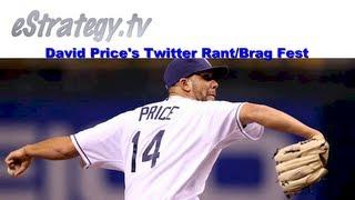 Tampa Bay Rays' Pitcher David Price's Twitter Rant/Brag Fest