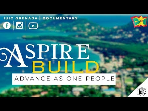 IUIC GRENADA DOCUMENTARY | ASPIRE, BUILD, ADVANCE AS ONE PEOPLE