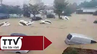 Tin Tức Việt | Clip toàn cảnh lũ lụt khủng khiếp tại Trung Quốc