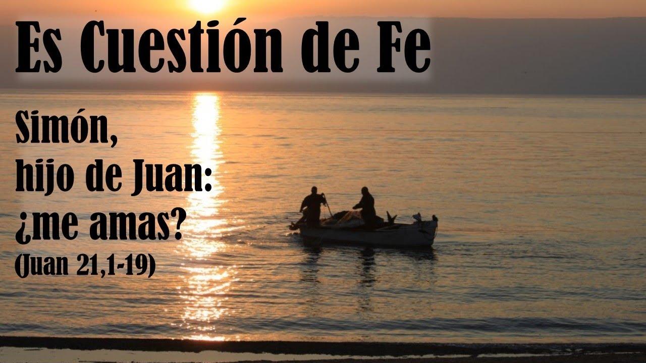 Simón, hijo de Juan ¿me amas? (Juan 21,1-19) - YouTube