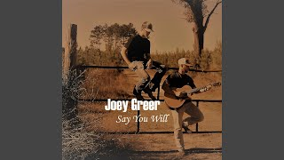 Watch Joey Greer Say You Will video