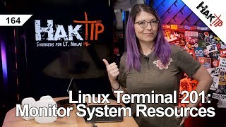 Linux Terminal 201: Monitoring System Resources Pt 1 - HakTip 164