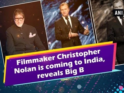 Filmmaker Christopher Nolan is coming to India, reveals Big B  - ANI News