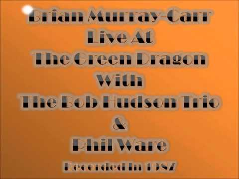 Brian Murray-Carr Live At The Green Dragon With The Bob Hudson Trio & Phil Ware In 1987