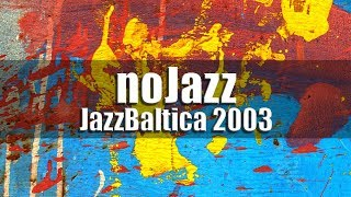 Nojazz - JazzBaltica 2003