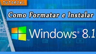 Como formatar e Instalar o Windows 8.1 corretamente