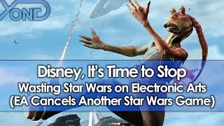 Disney, It's Time to Stop Wasting Star Wars on Electronic Arts (EA Cancels Another Star Wars Game)