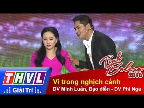 THVL | Tình Bolero 2016 - Tập 10: Vì trong nghịch cảnh - DV Minh Luân, Đạo diễn - DV Phi Nga