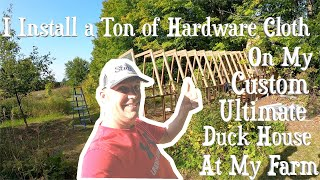 I INSTALL a Ton of HARDWARE CLOTH on My CUSTOM Ultimate DUCK HOUSE at My Farm