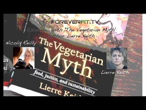Lierre Keith, Vegetarian Myth Book Author Interviewed On Foreverfit.tv