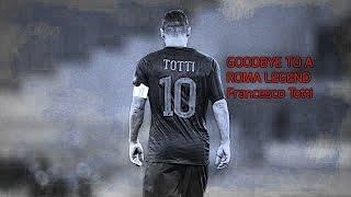 GOODBYE TO A ROMA LEGEND Francesco Totti
