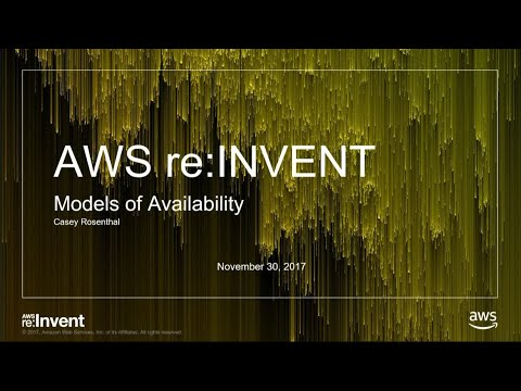 AWS re:Invent 2017: Models of Availability (ARC321)